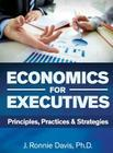 Economics for Executives: Principles, Practices & Strategies Cover Image