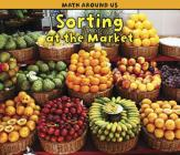 Sorting at the Market (Math Around Us) Cover Image