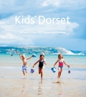 Kids' Dorset: 40 Family Days Out Enjoyed by Children Cover Image