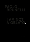 Paolo Brunelli: I Am Not a Gelato. Cover Image