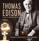 Thomas Edison: Getting to Know the True Wizard - Biography of a Scientist Grade 5 - Children's Biographies Cover Image