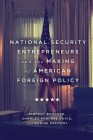 National Security Entrepreneurs and the Making of American Foreign Policy Cover Image