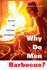 Why Do Men Barbecue?: Recipes for Cultural Psychology Cover Image