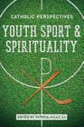 Youth Sport and Spirituality: Catholic Perspectives Cover Image
