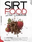 Sirtfood Diet Cookbook: Start Losing Weight and Kickstart Your Lifelong Body Transformation Without Drastic Fasting. Activate Your Skinny Gene Cover Image