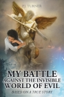 My Battle Against the Invisible World of Evil: Based on a True Story Cover Image