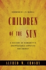 Children of the Sun: A History of Humanity's Unappeasable Appetite for Energy Cover Image