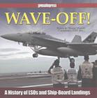 Wave-Off! - Op/HS: A History of Lsos and Ship-Board Landings Cover Image