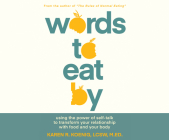 Words to Eat by: Using the Power of Self-Talk to Transform Your Relationship with Food and Your Body Cover Image