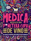 Esta médica necesita una puñetera copa de vino: Un libro de colorear para adultos con palabrotas: Un libro antiestrés para médicas Cover Image
