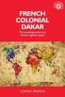 French Colonial Dakar: The Morphogenesis of an African Regional Capital (Studies in Imperialism #138) Cover Image