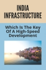 India Infrastructure: Which Is The Key Of A High-Speed Development: India Infrastructure Report 2020 Cover Image