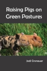 Raising Pigs on Green Pastures Cover Image