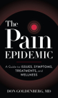 The Pain Epidemic: A Guide to Issues, Symptoms, Treatments, and Wellness Cover Image