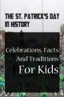 The St. Patrick's Day In History: Celebrations, Facts And Traditions For Kids: St Patricks Day Facts Cover Image