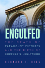 Engulfed: The Death of Paramount Pictures and the Birth of Corporate Hollywood Cover Image