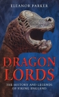 Dragon Lords: The History and Legends of Viking England Cover Image