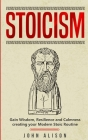Stoicism: Gain Wisdom, Resilience and Calmness creating your Modern Stoic Routine Cover Image