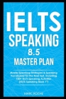IELTS Speaking 8.5 Master Plan. Master Speaking Strategies & Speaking Vocabulary for the Real Test, Including 100+ IELTS Speaking Activities: IELTS Sp Cover Image
