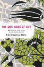 The Sufi Book of Life: 99 Pathways of the Heart for the Modern Dervish Cover Image
