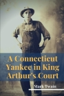 A Connecticut Yankee in King Arthur's Court: A humorous satire by Mark Twain Cover Image