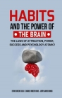Habits and the Power of the Brain: The Laws of Attraction, Power, Success and Psychology Atomic! Cover Image