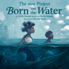 The 1619 Project: Born on the Water Cover Image