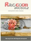 Raccoon Grayscale Coloring Book for Adults Relaxation: New Way to Color with Grayscale Coloring Book Cover Image