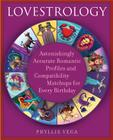 Lovestrology: Astonishingly Accurate Romantic Profiles and Compatibility Matchups for Every Birthday Cover Image