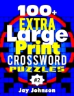 100+ Extra Large Print CROSSWORD Puzzles: An Exceptional Jumbo Print Easy Large Print Crossword Puzzle Book for Seniors with Dementia in Today's Conte Cover Image