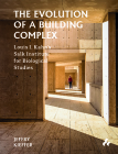 The Evolution of a Building Complex: Louis I. Kahn's Salk Institute for Biological Studies Cover Image
