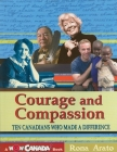 Courage and Compassion: Ten Canadians Who Made a Difference Cover Image