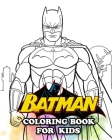 Batman Coloring Book for Kids: Coloring All Your Favorite Batman Characters Cover Image