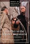 Conflict in the Former Yugoslavia: An Encyclopedia (Roots of Modern Conflict) Cover Image
