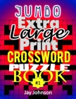 Jumbo Extra Large Print Crosswords Puzzle Book: An Easy To Read Extra-Large Print crossword puzzles: 100+ Jumbo Reloaded puzzles brain workout book fo Cover Image