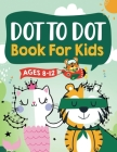 Dot to Dot Book for Kids Ages 8-12: 100 Fun Connect The Dots Books for Kids Age 8, 9, 10, 11, 12 - Kids Dot To Dot Puzzles With Colorable Pages Ages 6 Cover Image