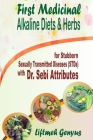 First Medicinal Alkaline Diets & Herbs: for Stubborn Sexually Transmitted Diseases (STDs) with Dr. Sebi Attributes Cover Image