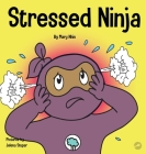 Stressed Ninja: A Children's Book About Coping with Stress and Anxiety Cover Image