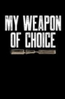 Woodcarving Notebook: My Weapon Of Choice Cover Image