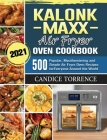 Kalorik Maxx Air Fryer Oven Cookbook 2021: 500 Popular, Mouthwatering and Simple Air Fryer Oven Recipes for Everyone Around the World Cover Image
