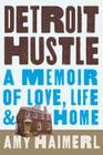 Detroit Hustle: A Memoir of Life, Love, and Home Cover Image