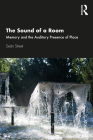 The Sound of a Room: Memory and the Auditory Presence of Place Cover Image