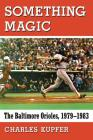 Something Magic: The Baltimore Orioles, 1979-1983 Cover Image