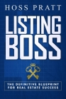 Listing Boss: The Definitive Blueprint for Real Estate Success Cover Image