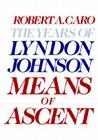 Means of Ascent: The Years of Lyndon Johnson II Cover Image