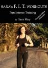 Sara's F. I. T. Workouts: Fun Intense Training Cover Image