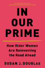 In Our Prime: How Older Women Are Reinventing the Road Ahead Cover Image
