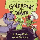Goldilocks for Dinner: A Funny Book About Manners Cover Image