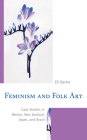 Feminism and Folk Art: Case Studies in Mexico, New Zealand, Japan, and Brazil Cover Image