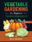 Vegetable Gardening for Beginners 3 Books in 1: Raised Bed Gardening + Hydroponics + Aquaponics. A Simple Guide to Growing and Sustaining Vegetables a Cover Image